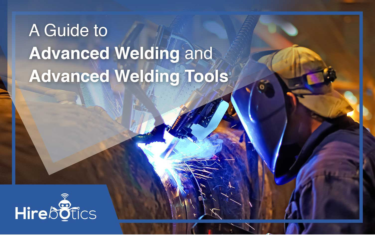 A Guide to Advanced Welding and Advanced Welding Tools