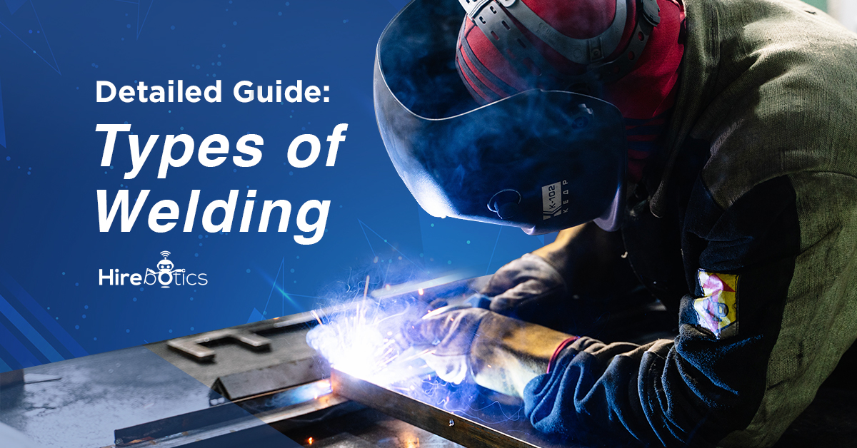 Types of Welding Processes: A Detailed Guide
