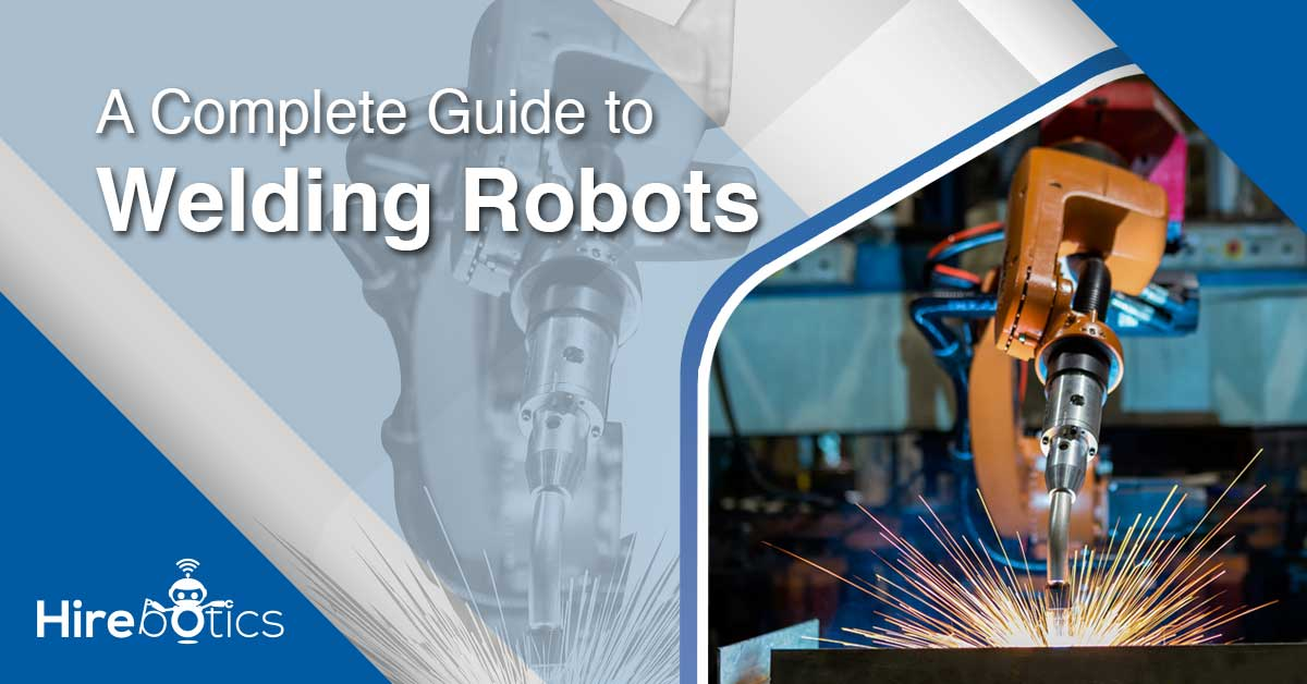Rise of the Machines: A Complete Guide to Welding Robots